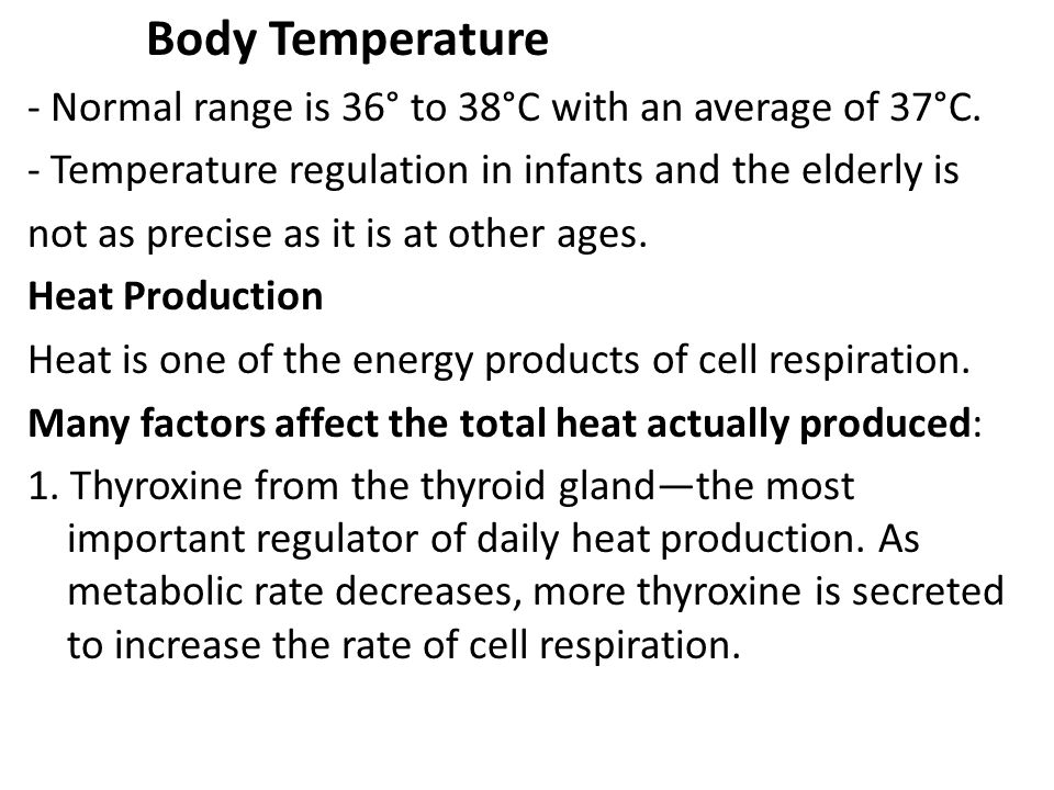 Body Temperature - Normal range is 36° to 38°C with an average of 37°C. - Temperature regulation in infants and the elderly is.