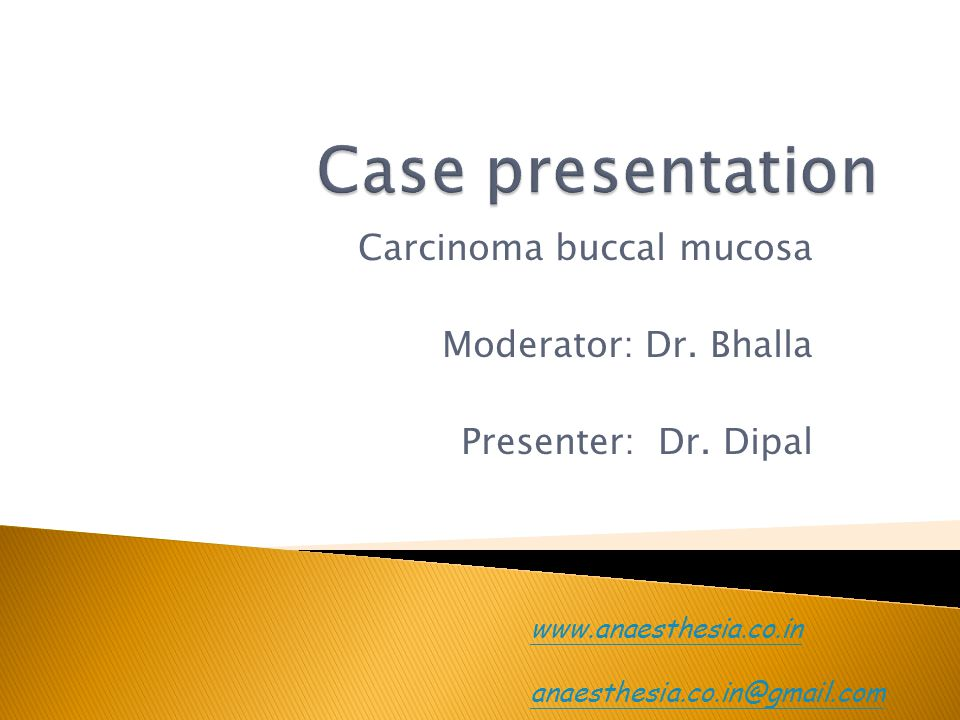 Carcinoma buccal mucosa Moderator: Dr. Bhalla Presenter: Dr. Dipal