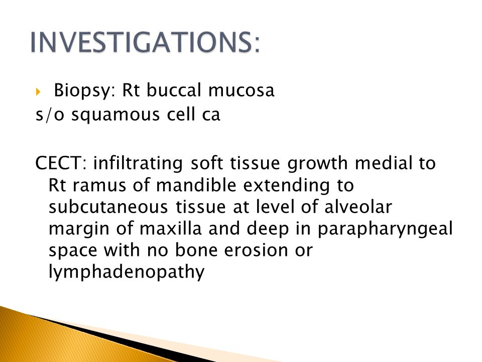 INVESTIGATIONS: Biopsy: Rt buccal mucosa s/o squamous cell ca