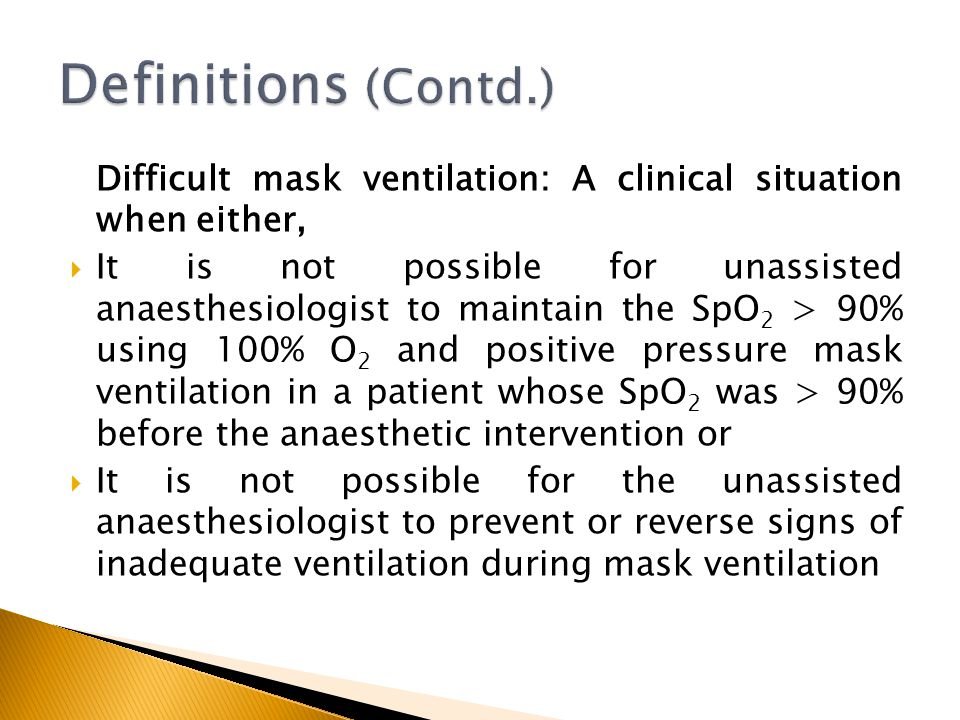 Definitions (Contd.) Difficult mask ventilation: A clinical situation when either,