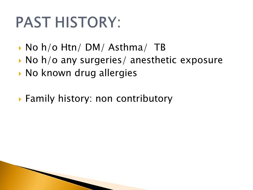 PAST HISTORY: No h/o Htn/ DM/ Asthma/ TB