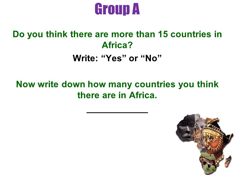 Group A Do you think there are more than 15 countries in Africa