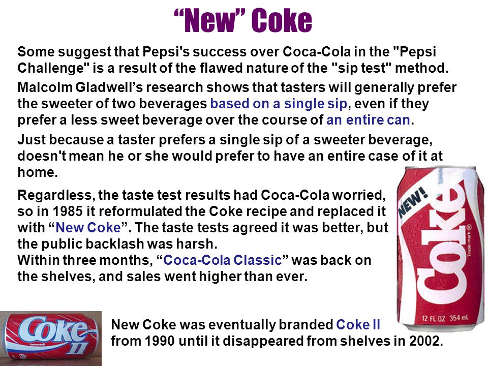 New Coke Some suggest that Pepsi s success over Coca-Cola in the Pepsi Challenge is a result of the flawed nature of the sip test method.