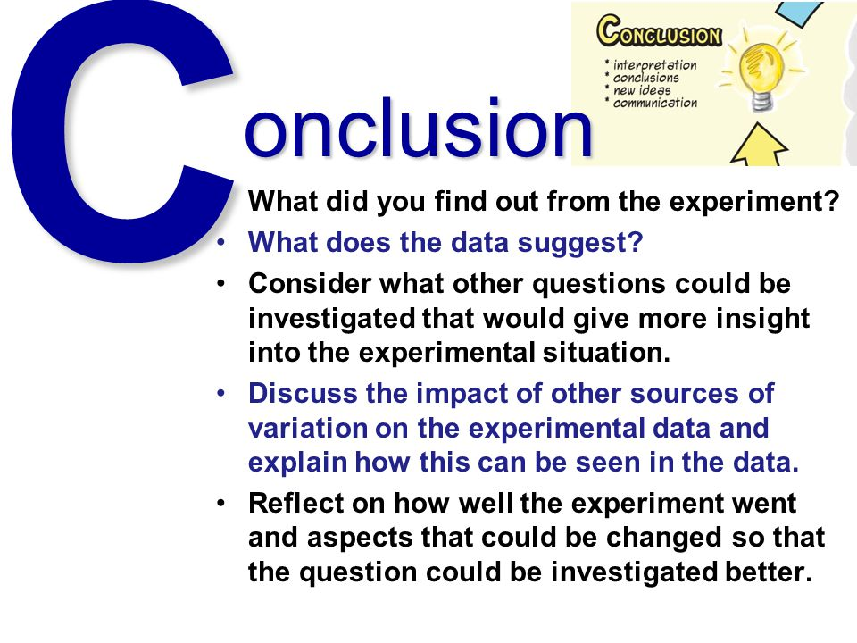 C onclusion What did you find out from the experiment