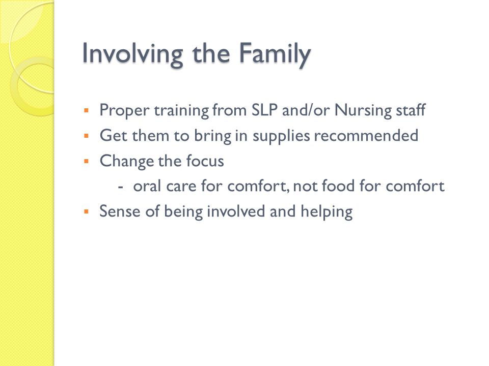 Involving the Family Proper training from SLP and/or Nursing staff