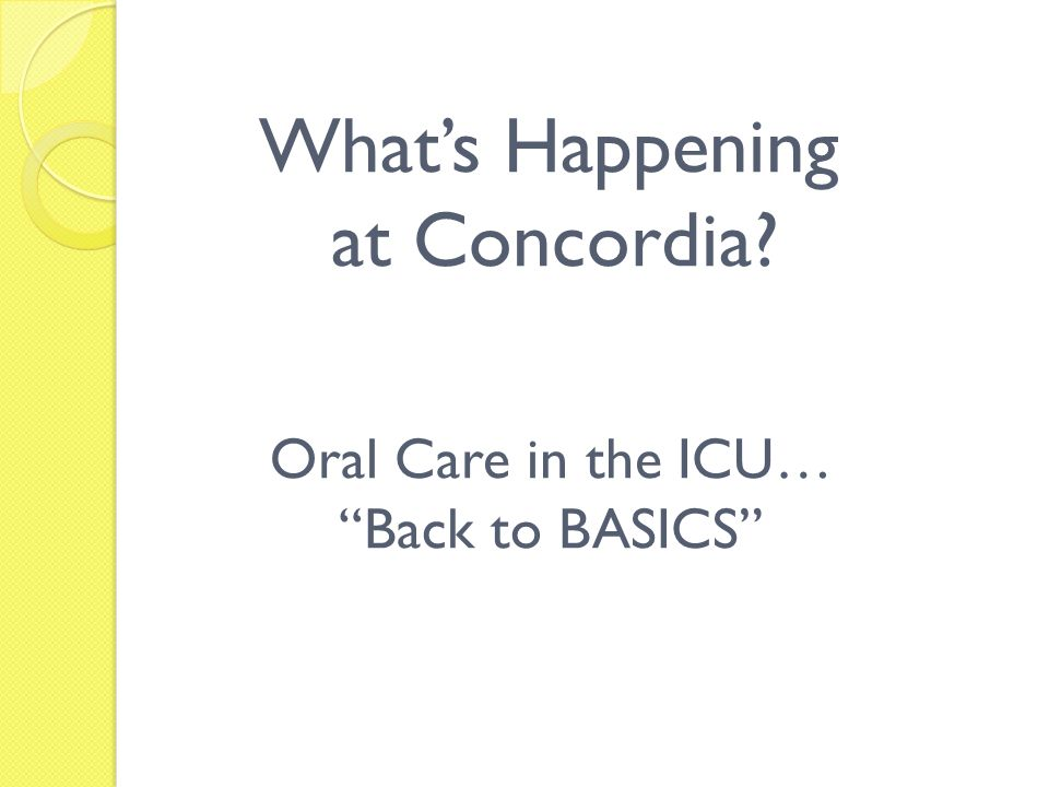 What's Happening at Concordia Oral Care in the ICU… Back to BASICS