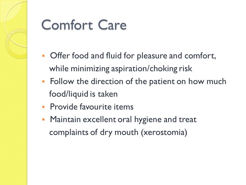 Comfort Care Offer food and fluid for pleasure and comfort,