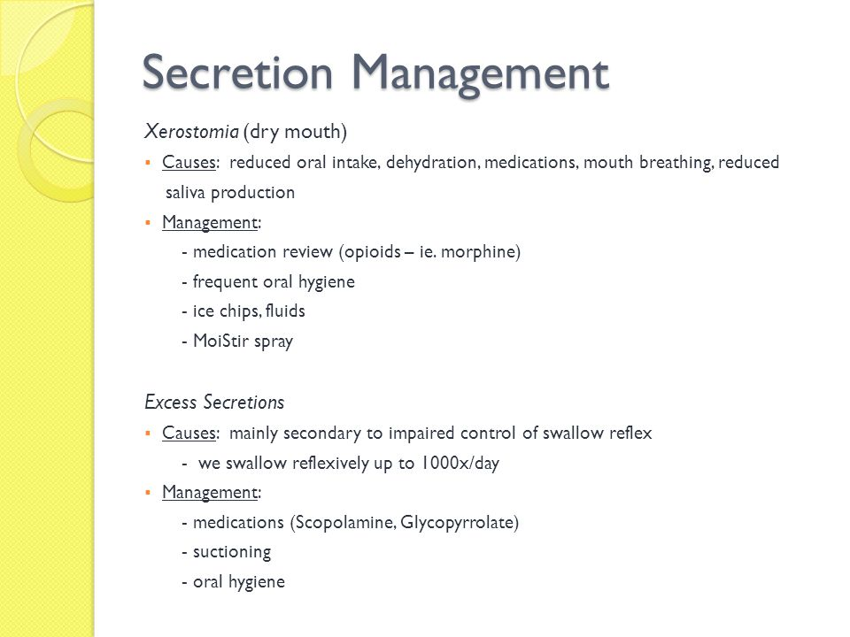 Secretion Management Xerostomia (dry mouth) Excess Secretions