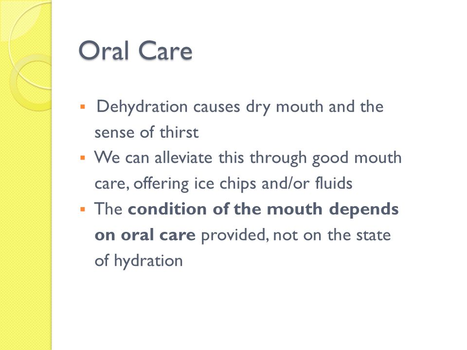 Oral Care Dehydration causes dry mouth and the sense of thirst