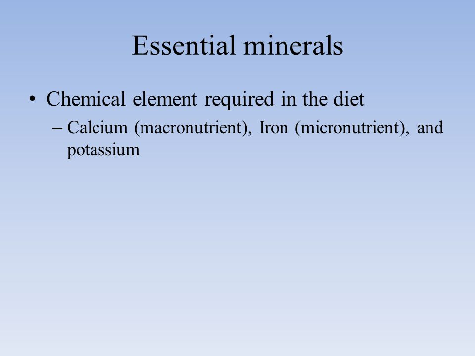 Essential minerals Chemical element required in the diet