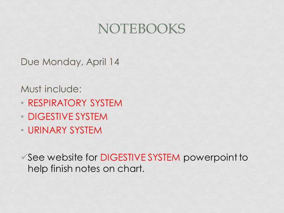 Notebooks Due Monday, April 14 Must include: RESPIRATORY SYSTEM