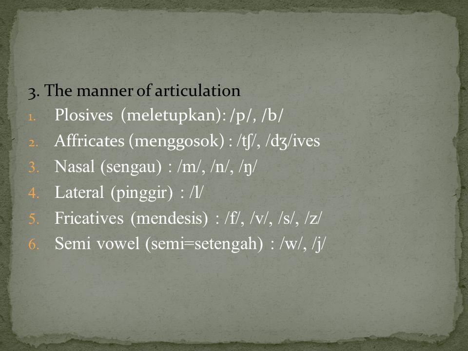 Nasal (sengau) : /m/, /n/, /ŋ/ Lateral (pinggir) : /l/