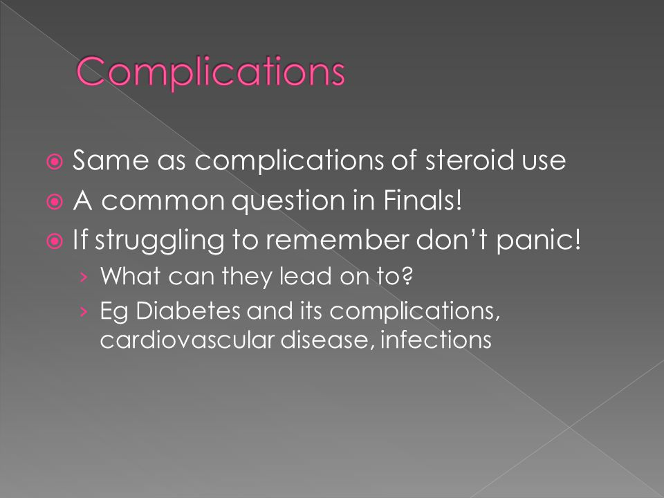 Complications Same as complications of steroid use