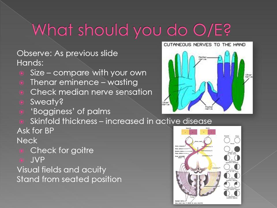 What should you do O/E Observe: As previous slide Hands: