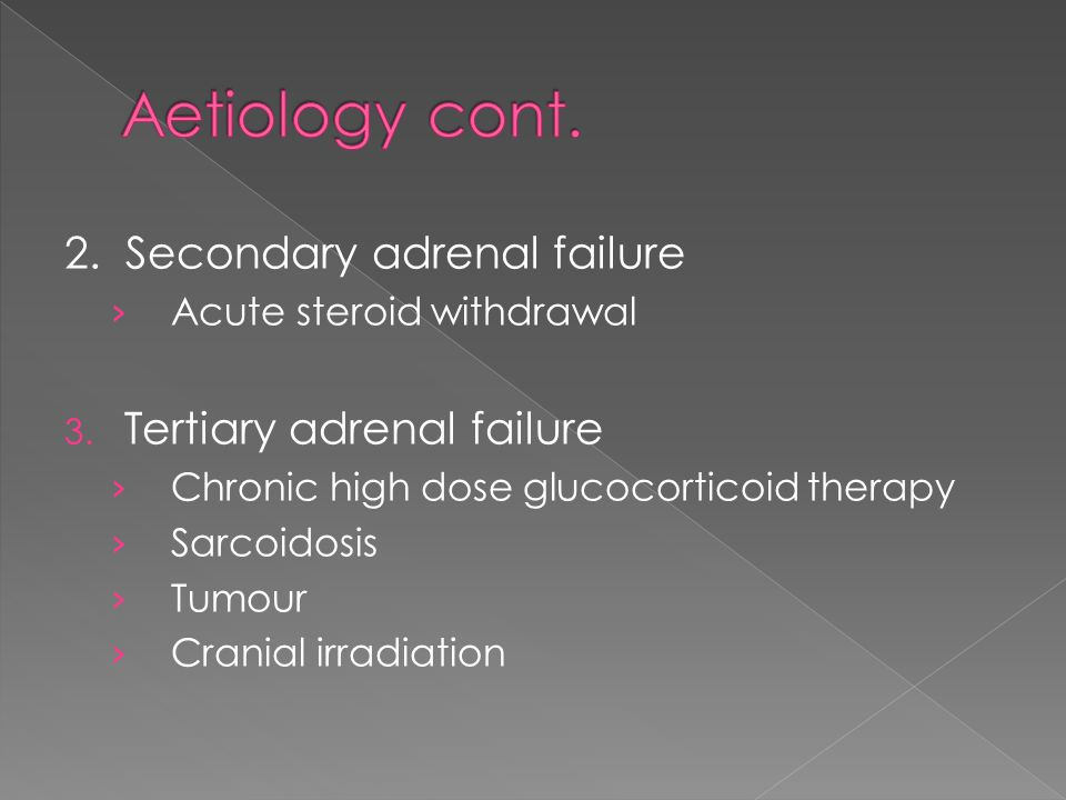 Aetiology cont. 2. Secondary adrenal failure Tertiary adrenal failure