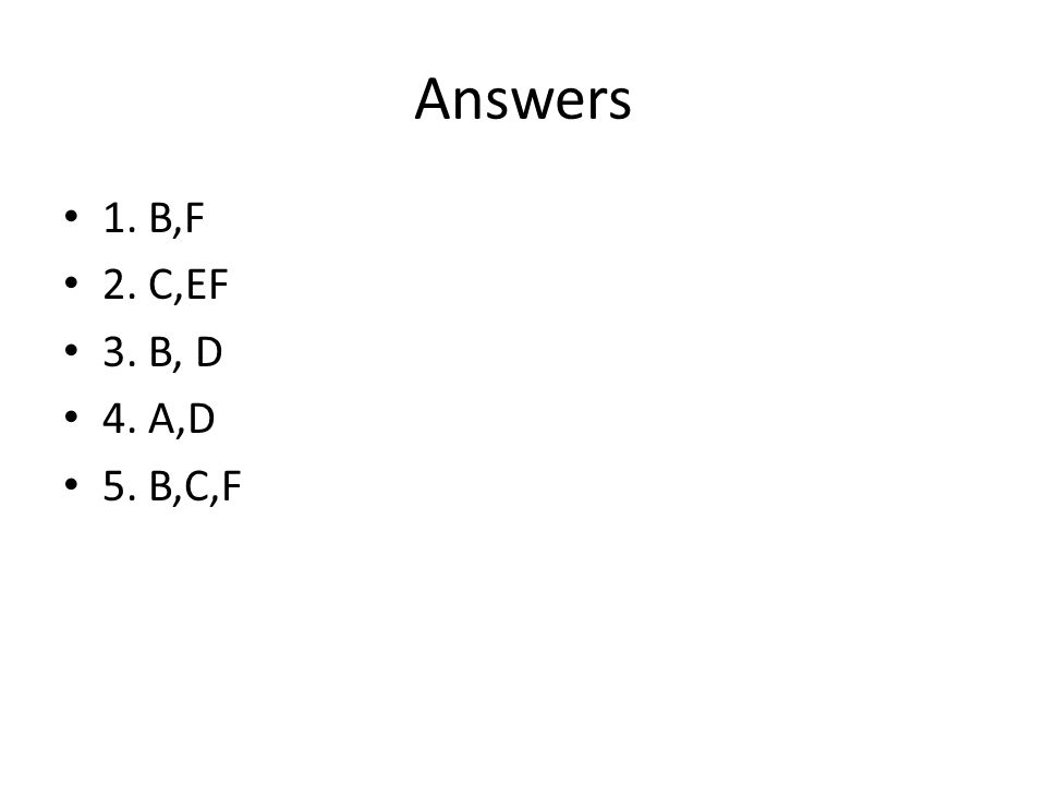 Answers 1. B,F 2. C,EF 3. B, D 4. A,D 5. B,C,F