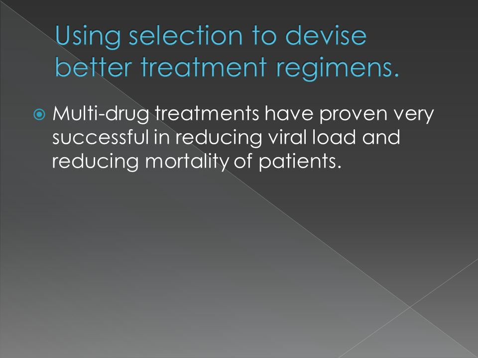 Using selection to devise better treatment regimens.