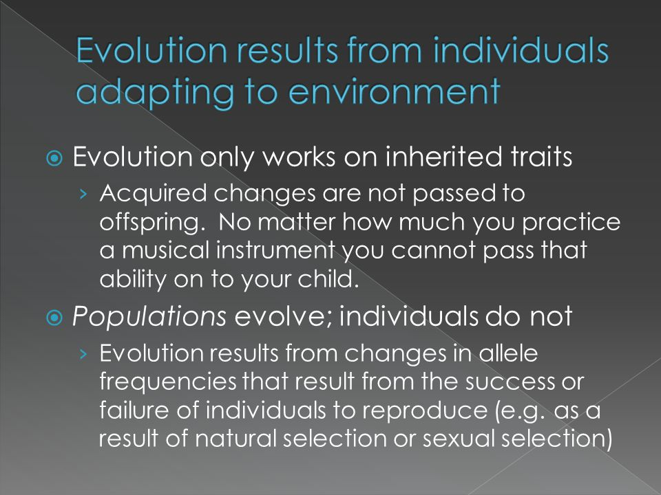Evolution results from individuals adapting to environment