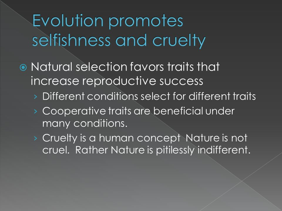 Evolution promotes selfishness and cruelty