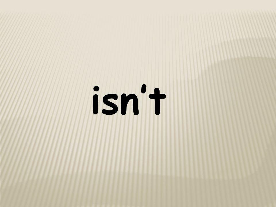 isn't