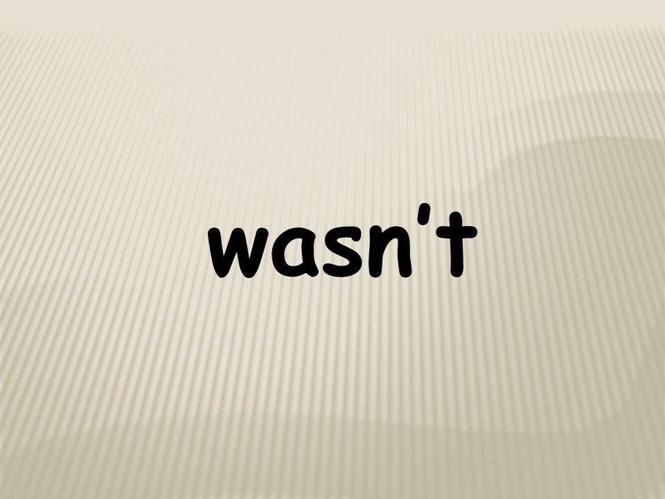 wasn't