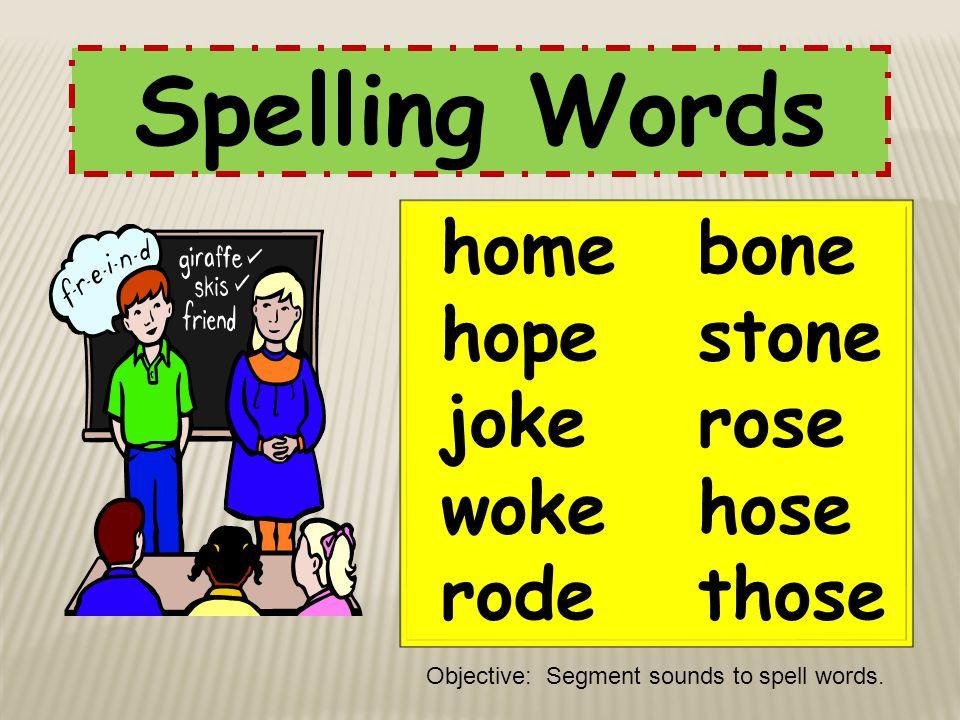 Spelling Words home bone hope stone joke rose woke hose rode those