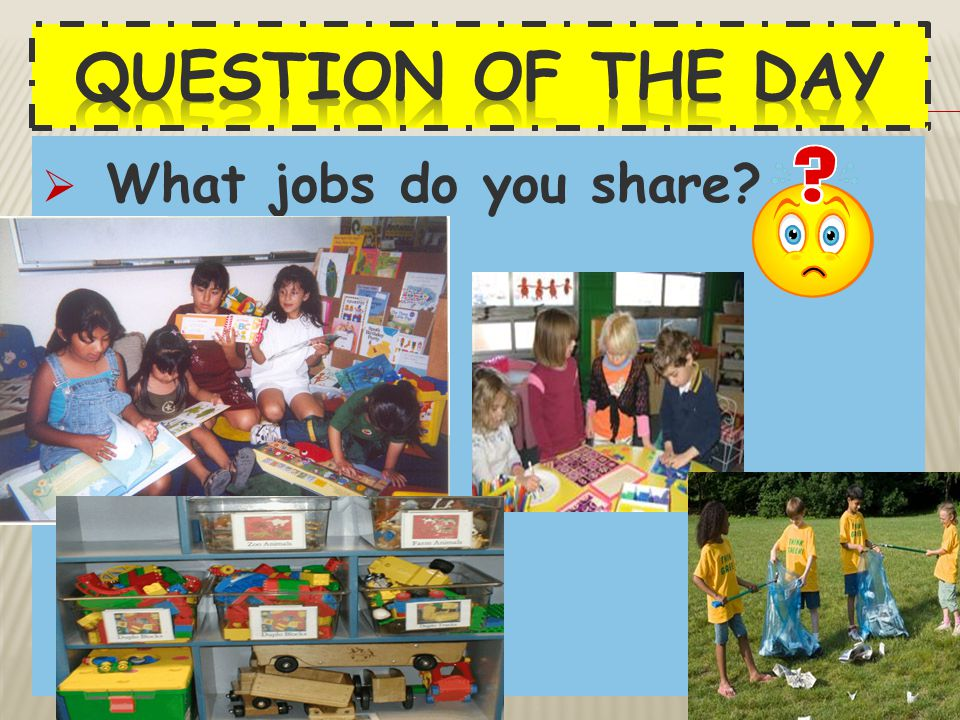 Question of the Day What jobs do you share