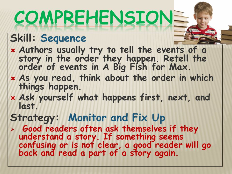 Comprehension Skill: Sequence Strategy: Monitor and Fix Up