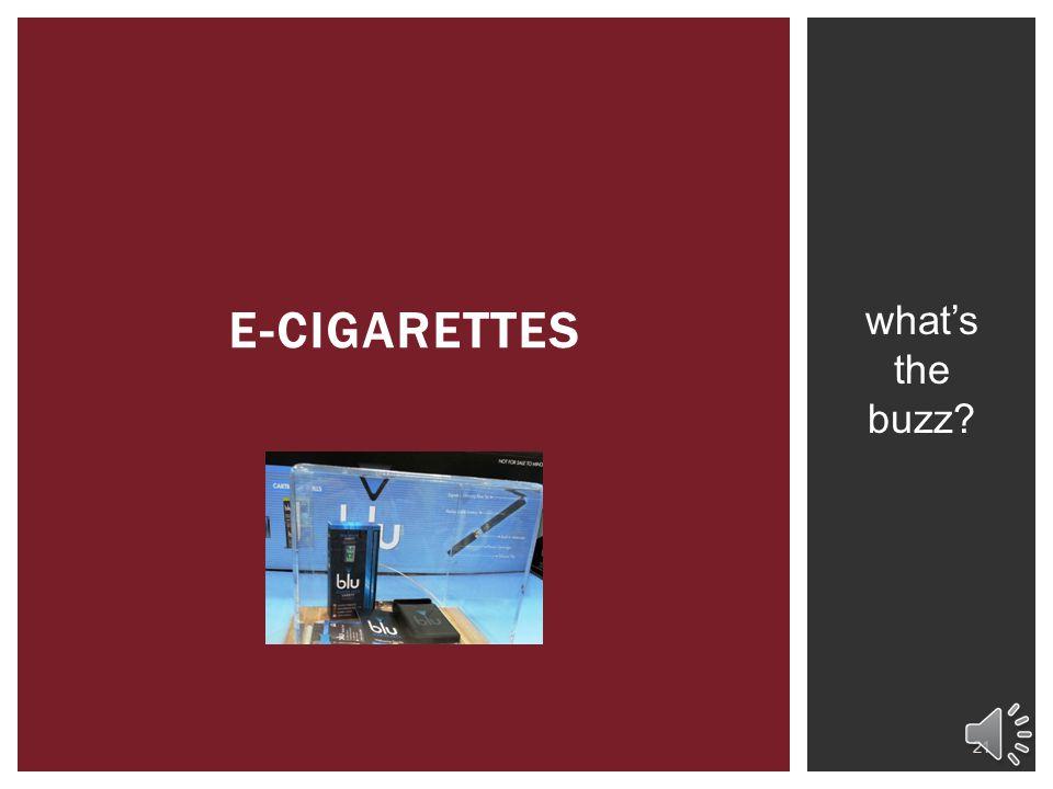 e-cigarettes what's the buzz