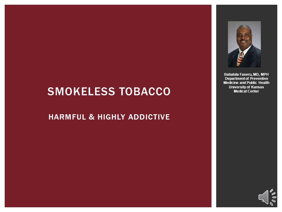 Smokeless Tobacco Harmful & Highly Addictive