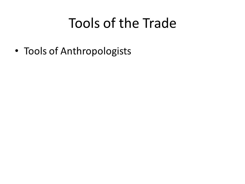 Tools of the Trade Tools of Anthropologists