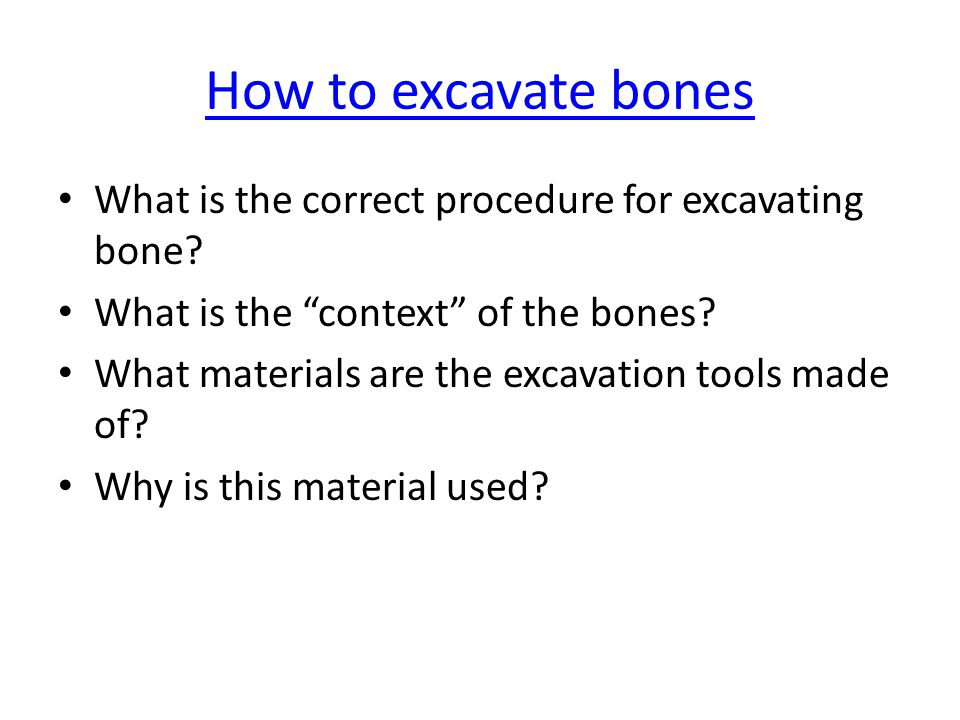 How to excavate bones What is the correct procedure for excavating bone What is the context of the bones