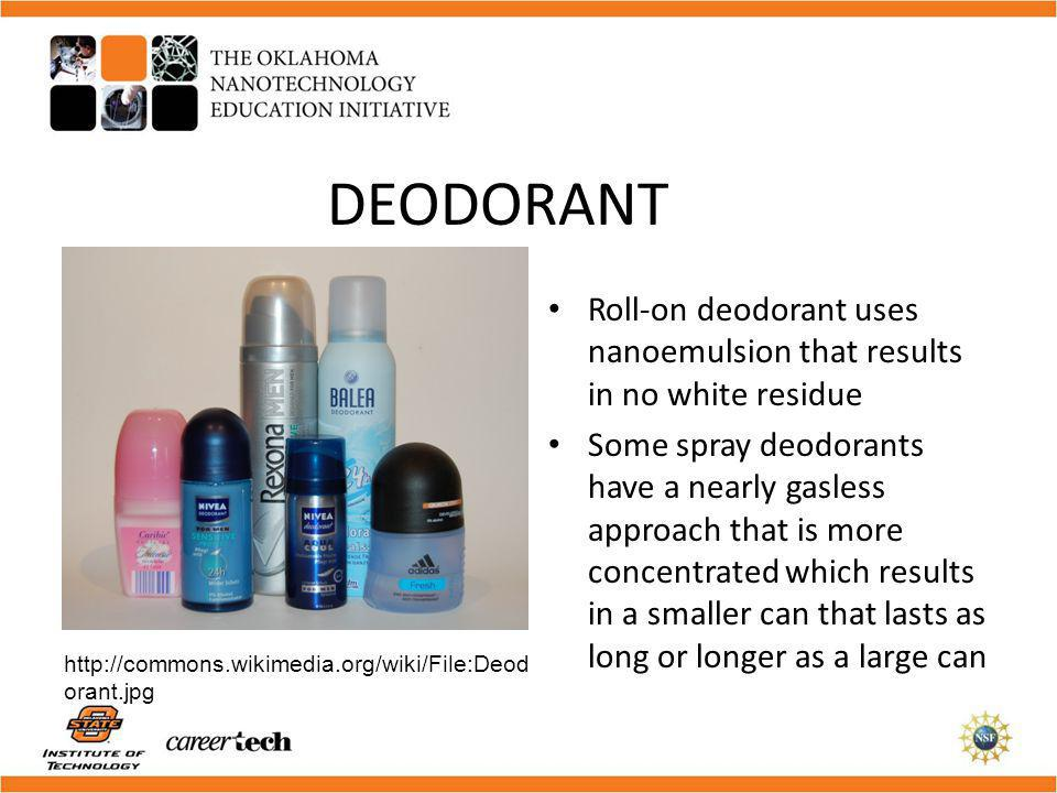 DEODORANT Roll-on deodorant uses nanoemulsion that results in no white residue.