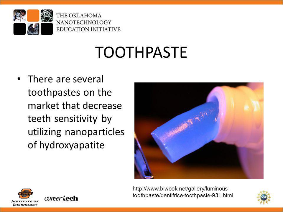 TOOTHPASTE There are several toothpastes on the market that decrease teeth sensitivity by utilizing nanoparticles of hydroxyapatite.