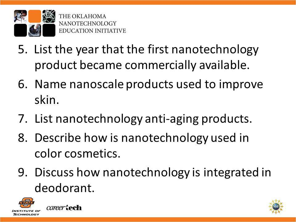 5. List the year that the first nanotechnology product became commercially available.