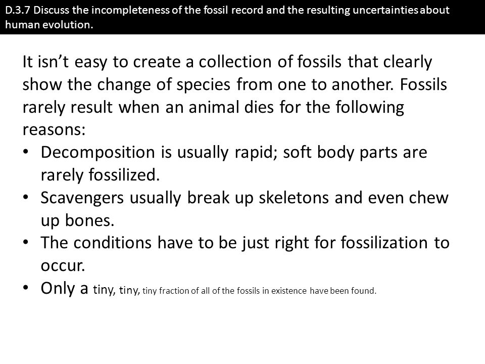 Decomposition is usually rapid; soft body parts are rarely fossilized.