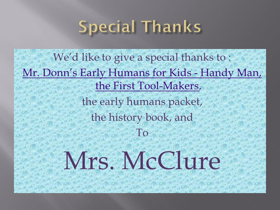 Mrs. McClure Special Thanks We'd like to give a special thanks to :