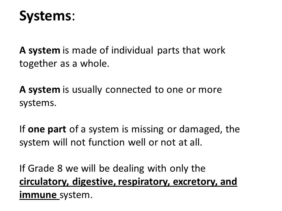 Systems: A system is made of individual parts that work together as a whole.