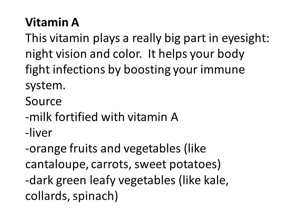 Vitamin A This vitamin plays a really big part in eyesight: night vision and color.