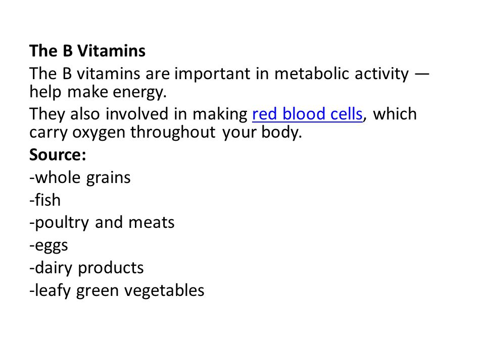 The B Vitamins The B vitamins are important in metabolic activity —help make energy.