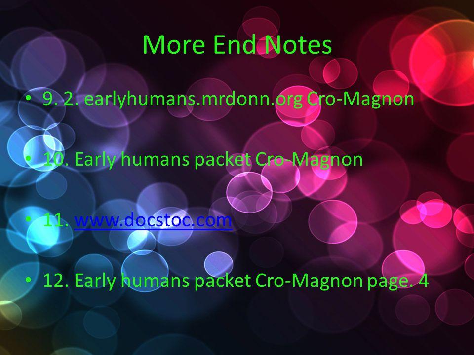 More End Notes 9. 2. earlyhumans.mrdonn.org Cro-Magnon