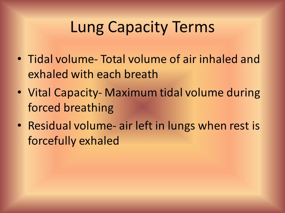 Lung Capacity Terms Tidal volume- Total volume of air inhaled and exhaled with each breath.