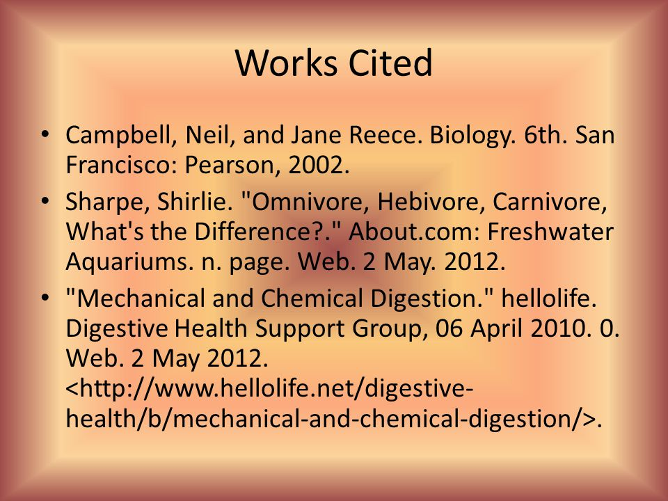 Works Cited Campbell, Neil, and Jane Reece. Biology. 6th. San Francisco: Pearson, 2002.