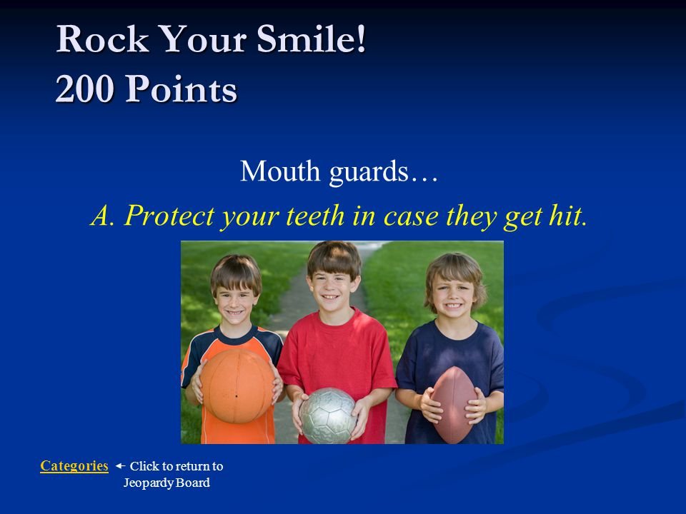 A. Protect your teeth in case they get hit.