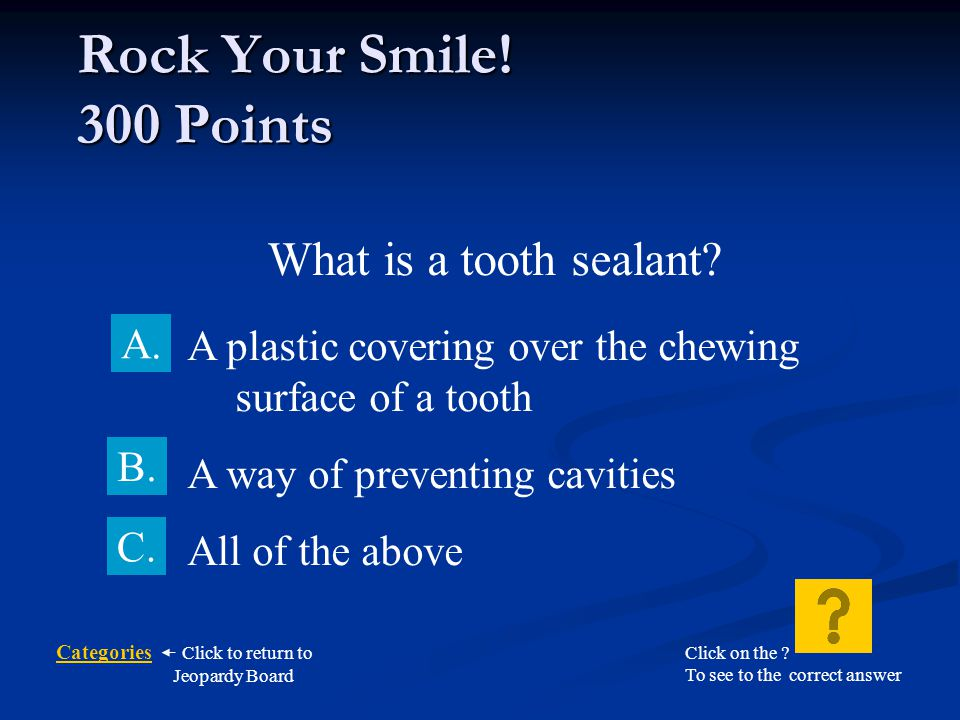 Rock Your Smile! 300 Points What is a tooth sealant A.