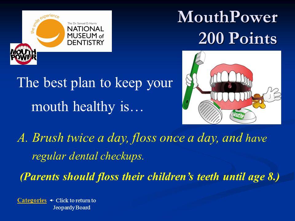 (Parents should floss their children's teeth until age 8.)