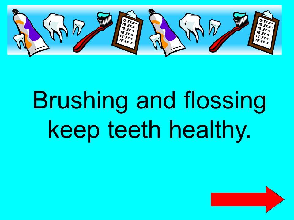 Brushing and flossing keep teeth healthy.