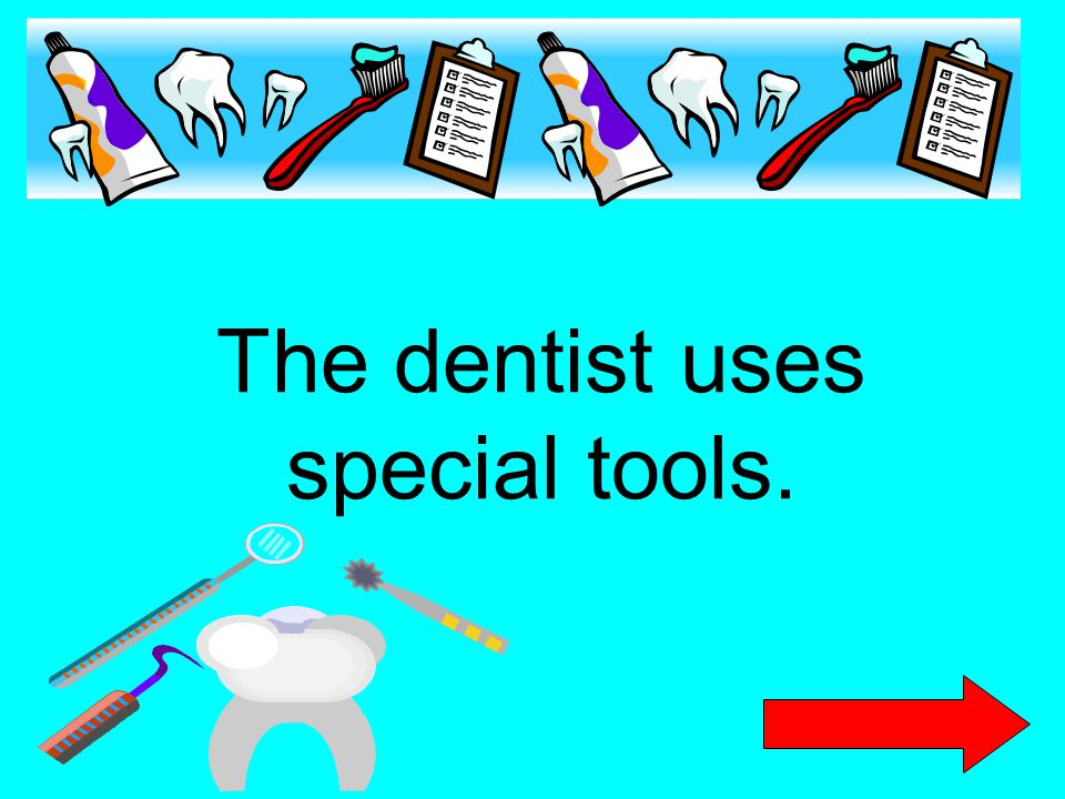 The dentist uses special tools.