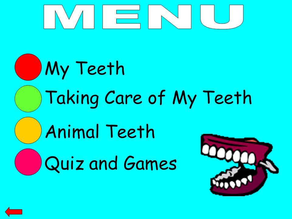 MENU My Teeth Taking Care of My Teeth Animal Teeth Quiz and Games
