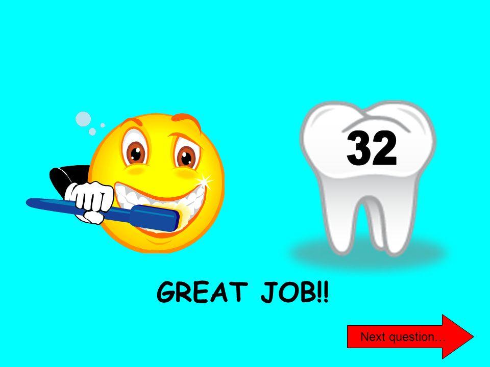 32 GREAT JOB!! Next question…
